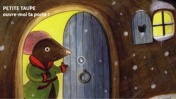 Petite Taupe ouvre-moi ta porte !