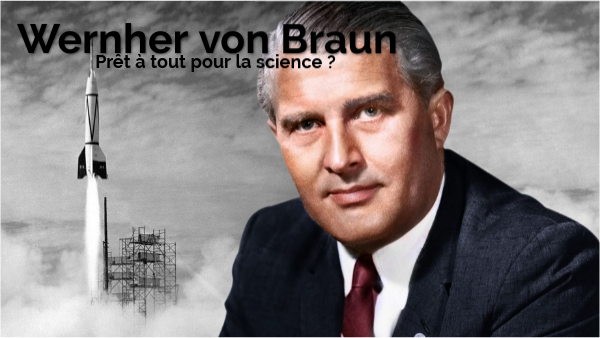 Wernher von Braun : prêt à tout pour la science ?