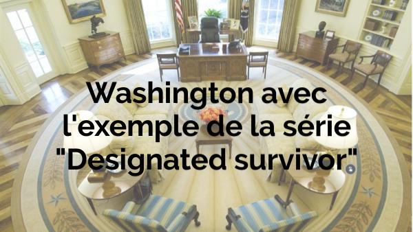 """Washington et la série """"Designated Survivor"""""""